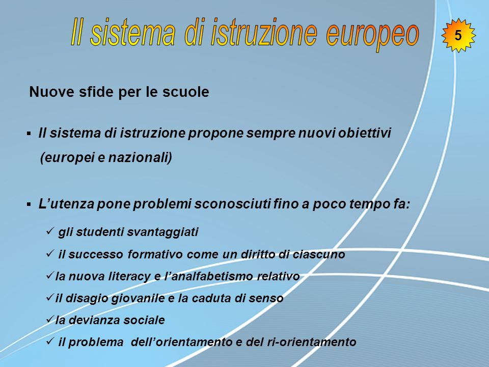 Nuove sfide per le scuole Il sistema di istruzione propone sempre nuovi obiettivi (europei e nazionali) Lutenza pone problemi sconosciuti fino a poco