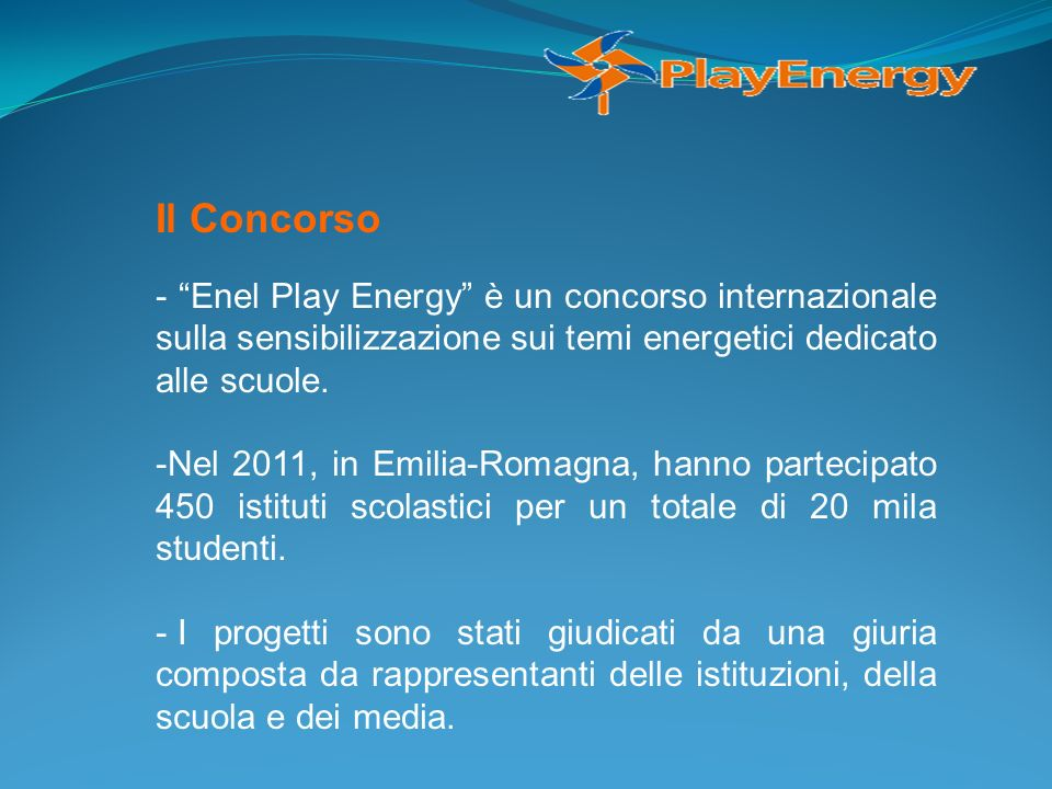 Il Concorso - Enel Play Energy è un concorso internazionale sulla sensibilizzazione sui temi energetici dedicato alle scuole. -Nel 2011, in Emilia-Rom