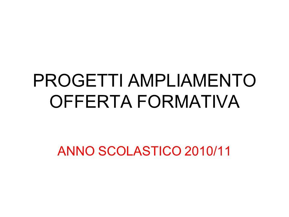 PROGETTI AMPLIAMENTO OFFERTA FORMATIVA ANNO SCOLASTICO 2010/11