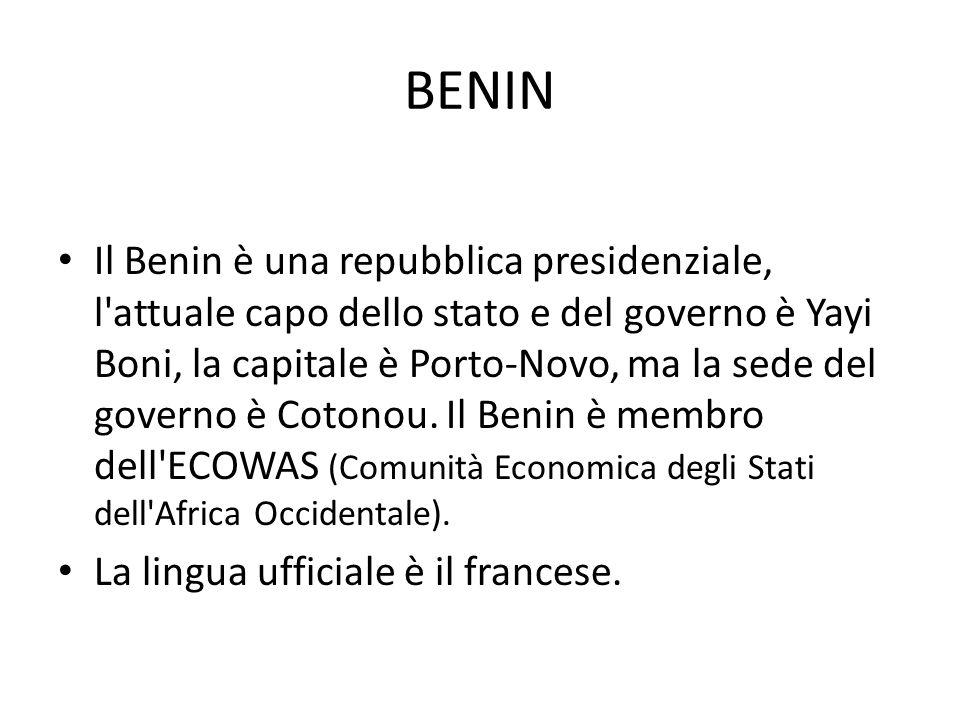 BENIN Il Benin è una repubblica presidenziale, l'attuale capo dello stato e del governo è Yayi Boni, la capitale è Porto-Novo, ma la sede del governo