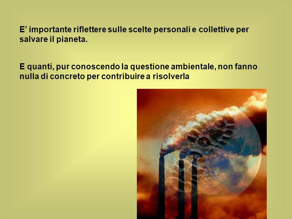 E importante riflettere sulle scelte personali e collettive per salvare il pianeta.