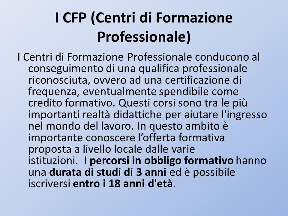 I CFP (Centri di Formazione Professionale) I Centri di Formazione Professionale conducono al conseguimento di una qualifica professionale riconosciuta
