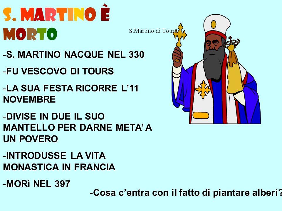 S. MARTINO è MORTO -S. MARTINO NACQUE NEL 330 -FU VESCOVO DI TOURS -LA SUA FESTA RICORRE L11 NOVEMBRE -DIVISE IN DUE IL SUO MANTELLO PER DARNE META A