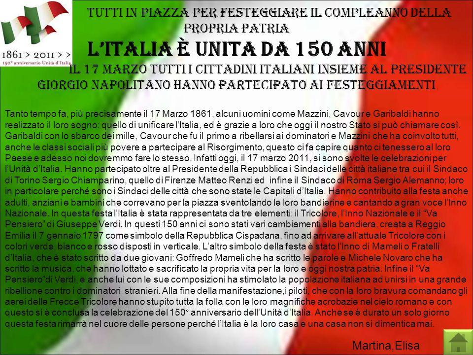Tutti in piazza per festeggiare il compleanno della propria patria lItalia è unita da 150 anni Il 17 marzo tutti i cittadini italiani insieme al presi