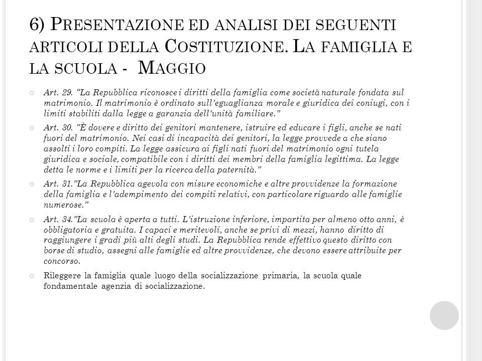 6) P RESENTAZIONE ED ANALISI DEI SEGUENTI ARTICOLI DELLA C OSTITUZIONE. L A FAMIGLIA E LA SCUOLA - M AGGIO Art. 29. La Repubblica riconosce i diritti