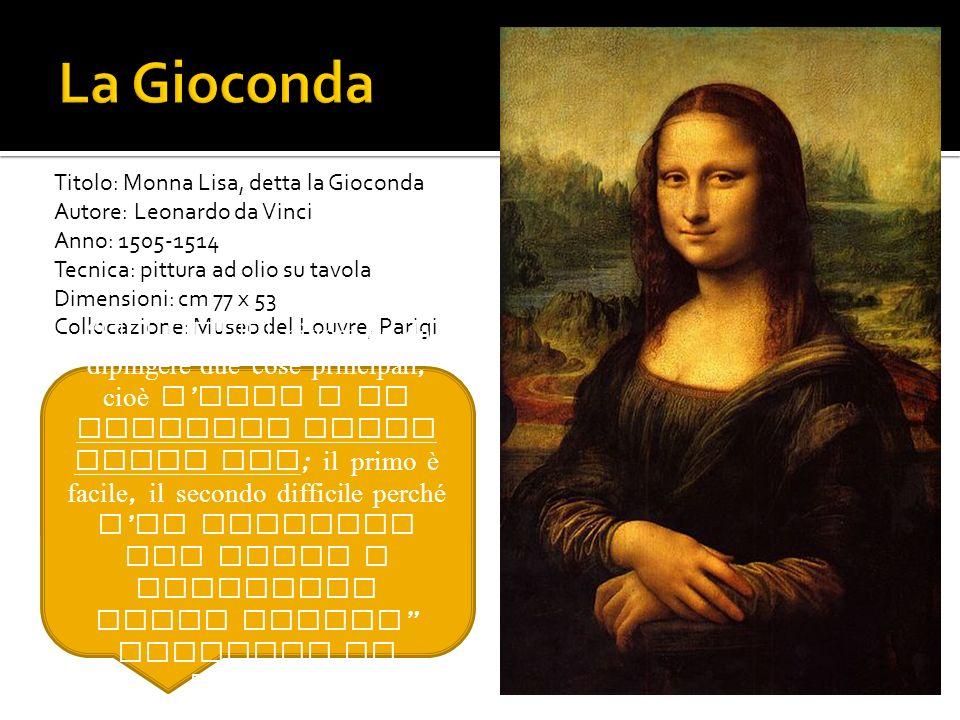 Titolo: Monna Lisa, detta la Gioconda Autore: Leonardo da Vinci Anno: 1505-1514 Tecnica: pittura ad olio su tavola Dimensioni: cm 77 x 53 Collocazione