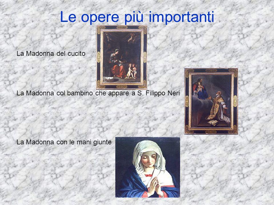 Le opere più importanti La Madonna del cucito La Madonna col bambino che appare a S. Filippo Neri La Madonna con le mani giunte