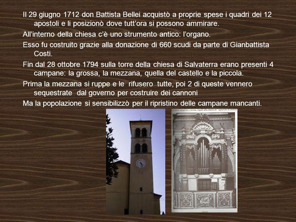 Il 29 giugno 1712 don Battista Bellei acquistò a proprie spese i quadri dei 12 apostoli e li posizionò dove tuttora si possono ammirare. Allinterno de