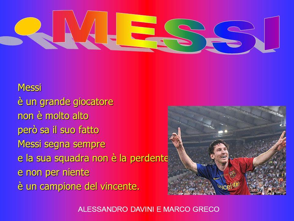 Messi è un grande giocatore non è molto alto però sa il suo fatto Messi segna sempre e la sua squadra non è la perdente e non per niente è un campione del vincente.