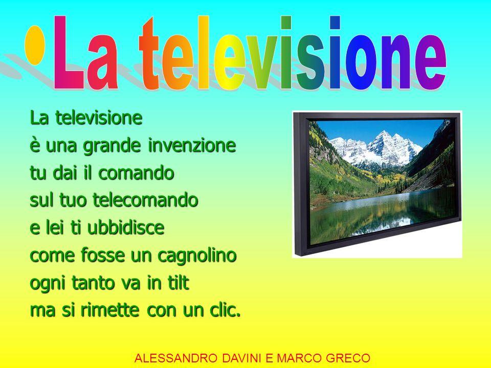 La televisione è una grande invenzione tu dai il comando sul tuo telecomando e lei ti ubbidisce come fosse un cagnolino ogni tanto va in tilt ma si rimette con un clic.