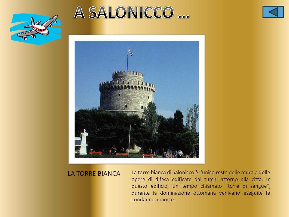LA TORRE BIANCA La torre bianca di Salonicco è l'unico resto delle mura e delle opere di difesa edificate dai turchi attorno alla città. In questo edi