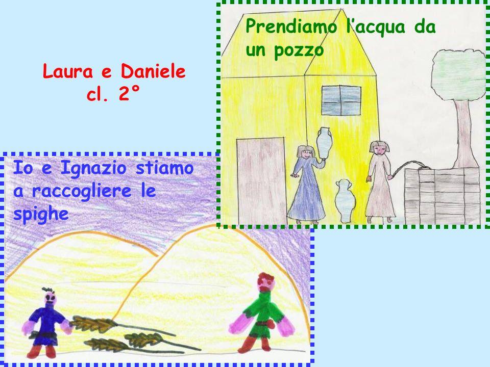 Io e Ignazio stiamo a raccogliere le spighe Prendiamo lacqua da un pozzo Laura e Daniele cl. 2°