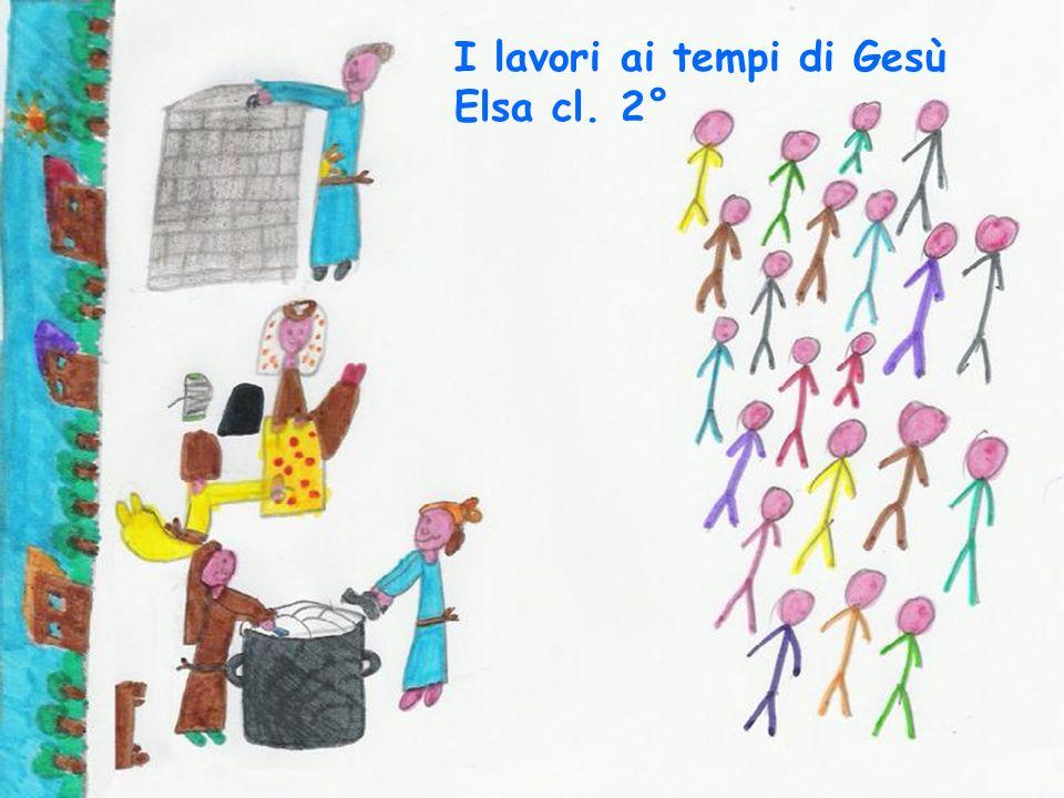 I lavori ai tempi di Gesù Elsa cl. 2°