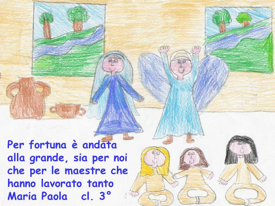 Per fortuna è andata alla grande, sia per noi che per le maestre che hanno lavorato tanto Maria Paola cl. 3°