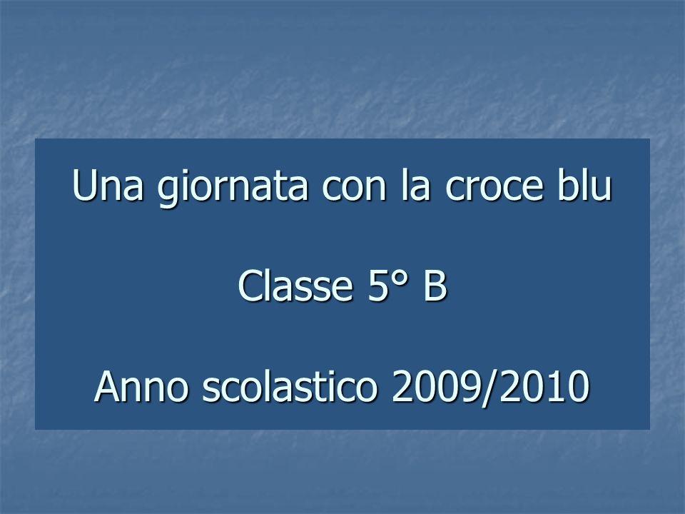 Una giornata con la croce blu Classe 5° B Anno scolastico 2009/2010