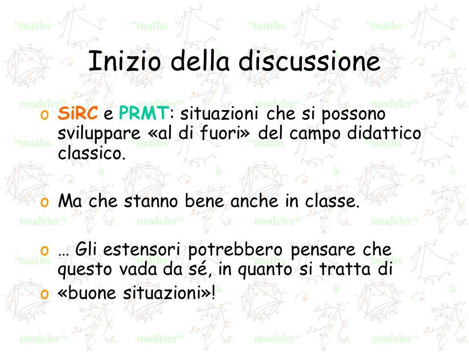 Inizio della discussione oSiRC e PRMT: situazioni che si possono sviluppare «al di fuori» del campo didattico classico. oMa che stanno bene anche in c