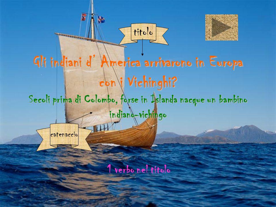 Gli indiani d America arrivarono in Europa con i Vichinghi? Secoli prima di Colombo, forse in Islanda nacque un bambino indiano-vichingo 1 verbo nel t