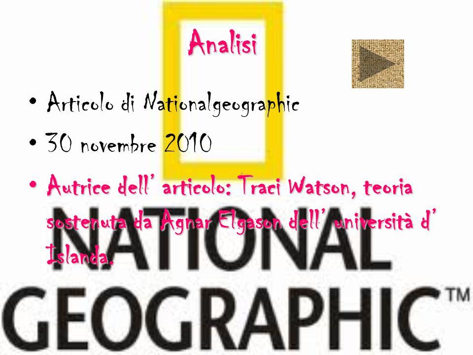 Analisi Articolo di Nationalgeographic 30 novembre 2010 Autrice dell articolo: Traci Watson, teoria sostenuta da Agnar Elgason dell università d Islan