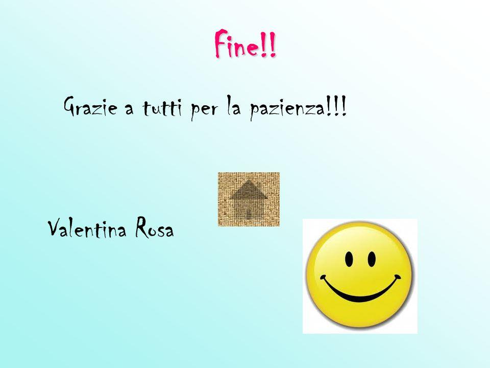Fine!! Grazie a tutti per la pazienza!!! Valentina Rosa