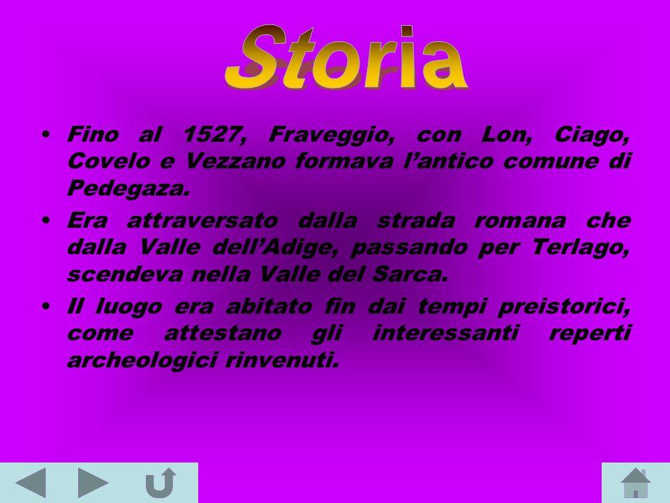 Fino al 1527, Fraveggio, con Lon, Ciago, Covelo e Vezzano formava lantico comune di Pedegaza. Era attraversato dalla strada romana che dalla Valle del