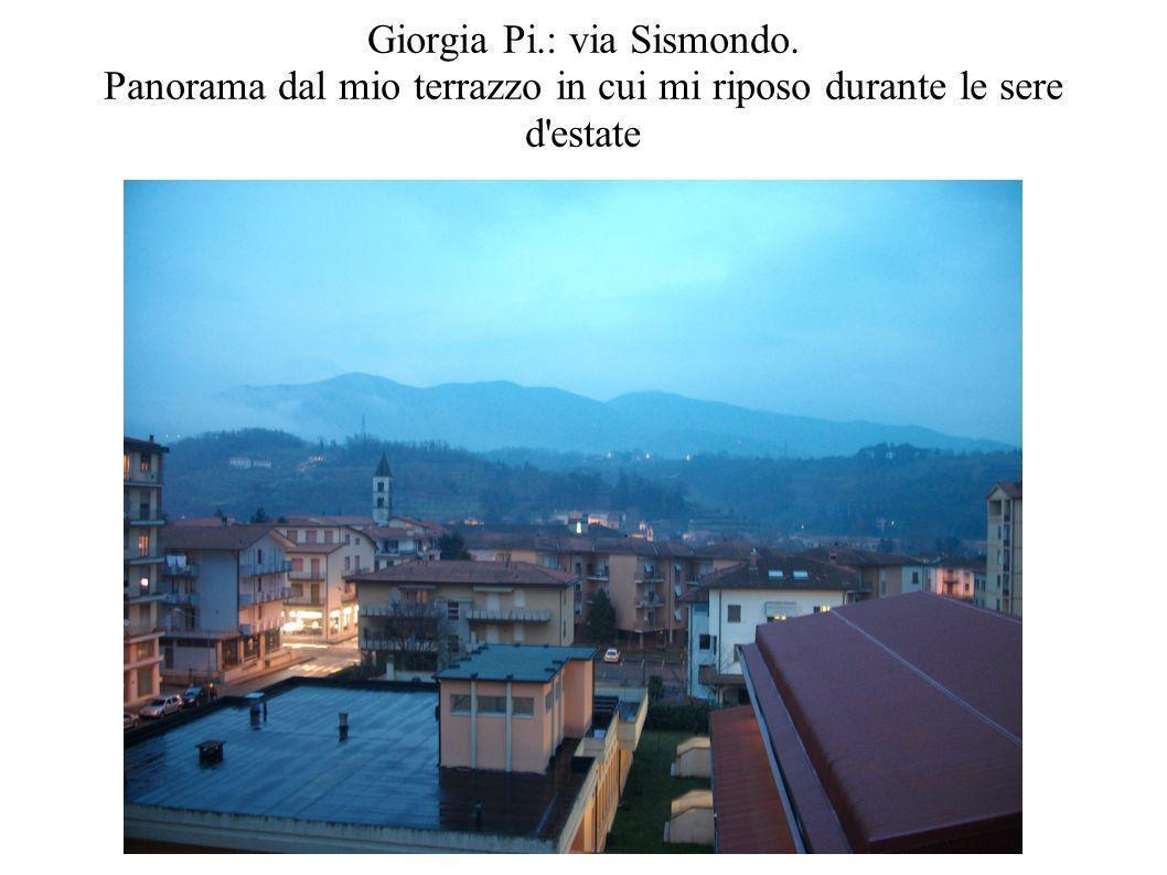 Giorgia Pi.: via Sismondo. Panorama dal mio terrazzo in cui mi riposo durante le sere d'estate
