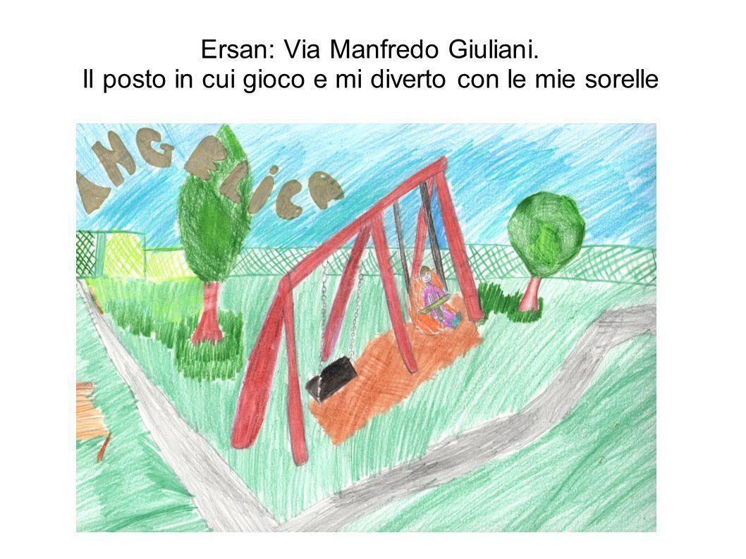 Ersan: Via Manfredo Giuliani. Il posto in cui gioco e mi diverto con le mie sorelle