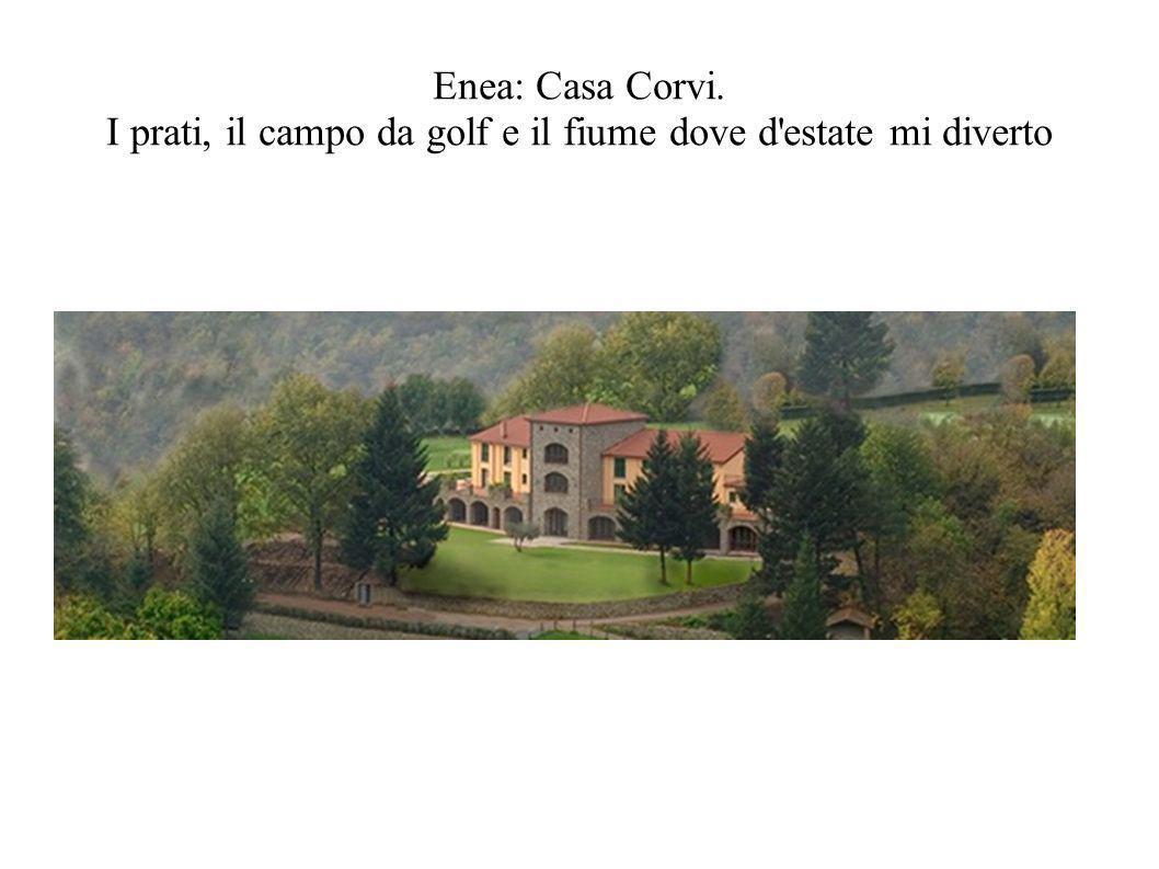 Enea: Casa Corvi. I prati, il campo da golf e il fiume dove d'estate mi diverto