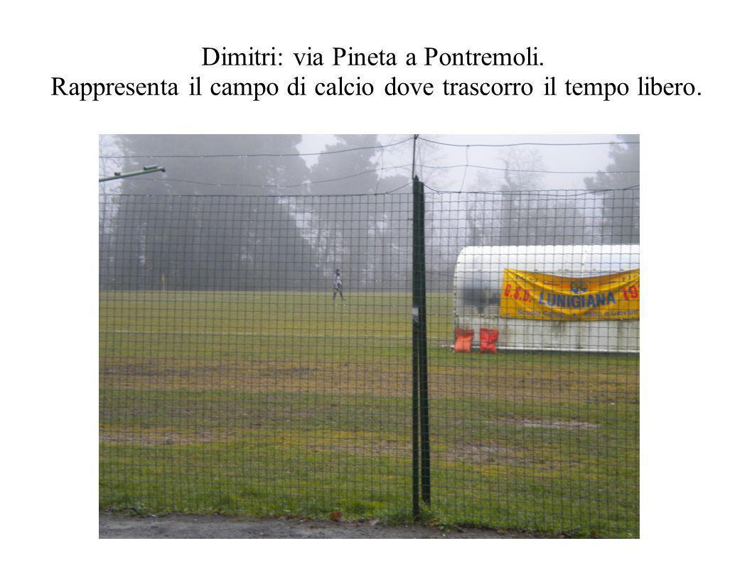 Dimitri: via Pineta a Pontremoli. Rappresenta il campo di calcio dove trascorro il tempo libero.