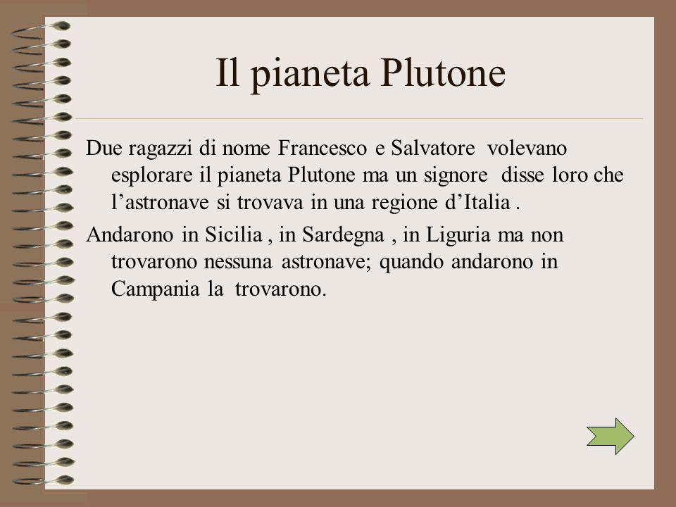 Il pianeta Plutone Due ragazzi di nome Francesco e Salvatore volevano esplorare il pianeta Plutone ma un signore disse loro che lastronave si trovava