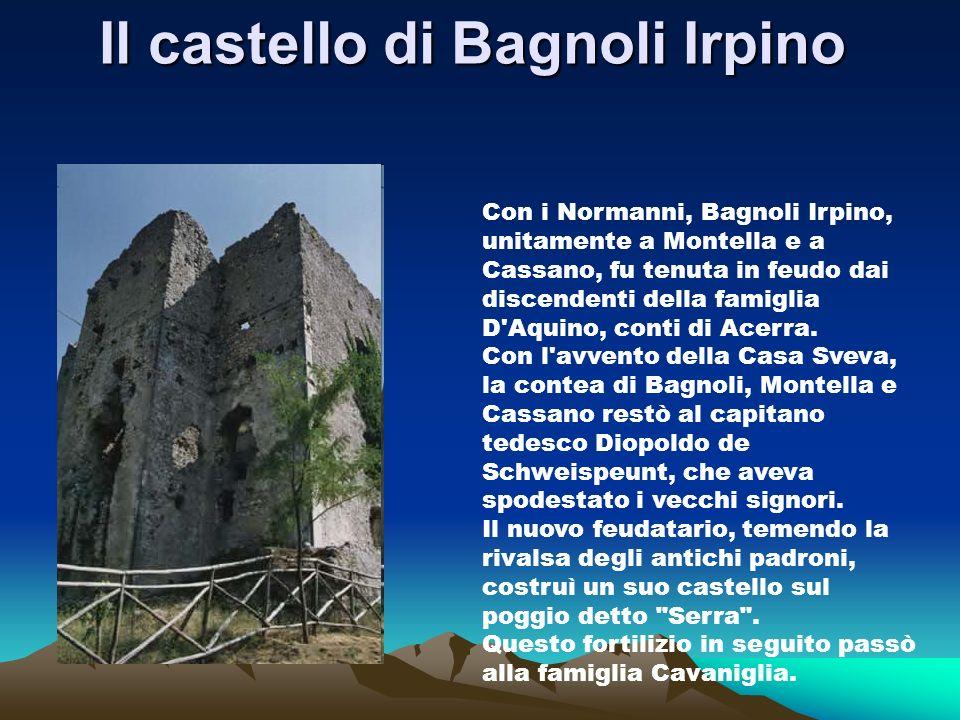 Il castello di Bagnoli Irpino Con i Normanni, Bagnoli Irpino, unitamente a Montella e a Cassano, fu tenuta in feudo dai discendenti della famiglia D'A