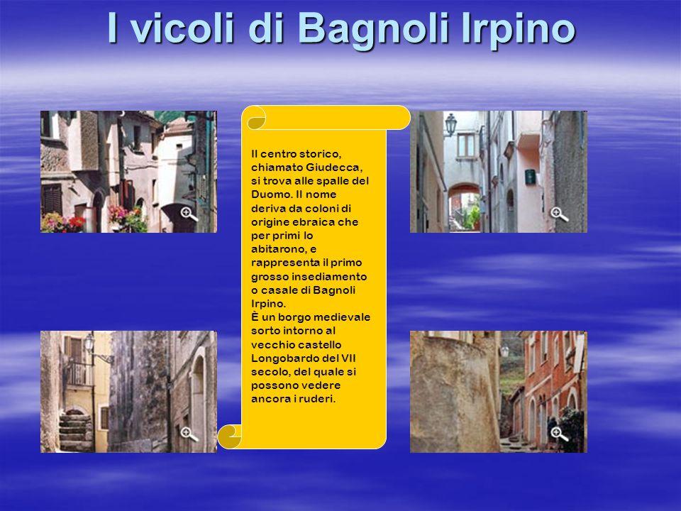 I vicoli di Bagnoli Irpino Il centro storico, chiamato Giudecca, si trova alle spalle del Duomo. Il nome deriva da coloni di origine ebraica che per p
