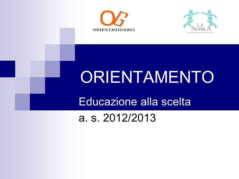 ORIENTAMENTO Educazione alla scelta a. s. 2012/2013