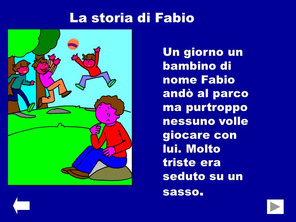 Un giorno un bambino di nome Fabio andò al parco ma purtroppo nessuno volle giocare con lui. Molto triste era seduto su un sasso. La storia di Fabio