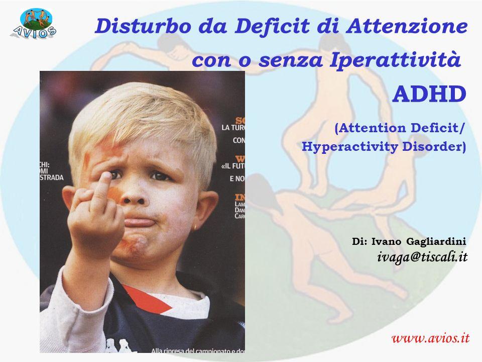 Presentazione www.avios.it Disturbo da Deficit di Attenzione con o senza Iperattività ADHD (Attention Deficit/ Hyperactivity Disorder) Di: Ivano Gagli