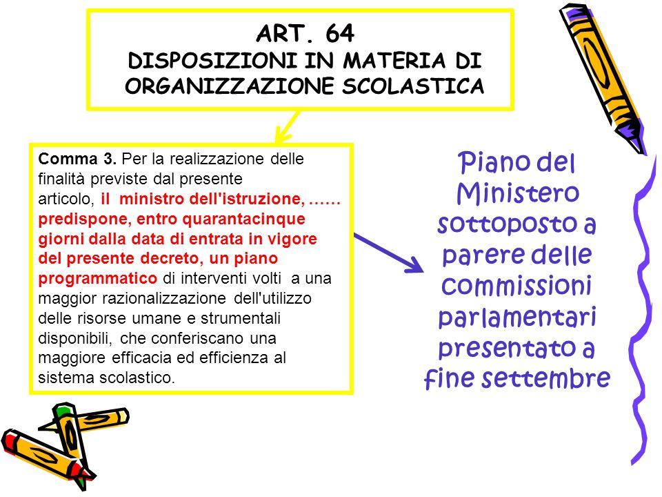 ART. 64 DISPOSIZIONI IN MATERIA DI ORGANIZZAZIONE SCOLASTICA Comma 3. Per la realizzazione delle finalità previste dal presente articolo, il ministro