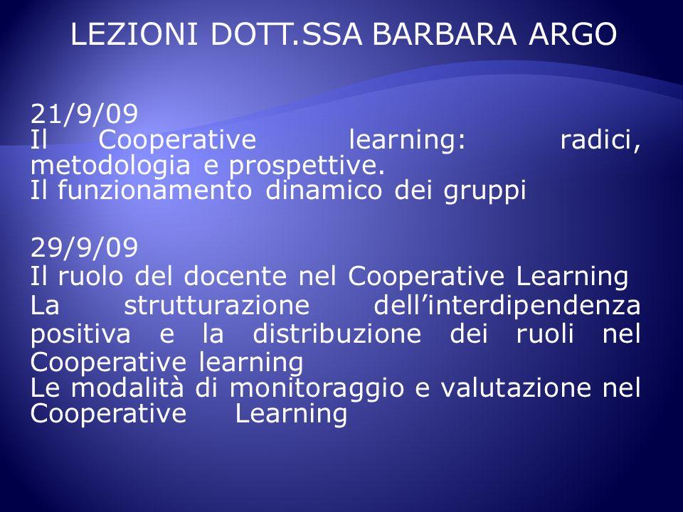 LEZIONI DOTT.SSA BARBARA ARGO 21/9/09 Il Cooperative learning: radici, metodologia e prospettive. Il funzionamento dinamico dei gruppi 29/9/09 Il ruol