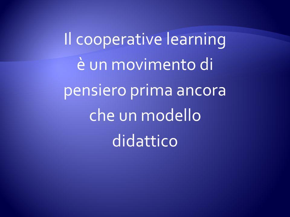 Il cooperative learning è un movimento di pensiero prima ancora che un modello didattico