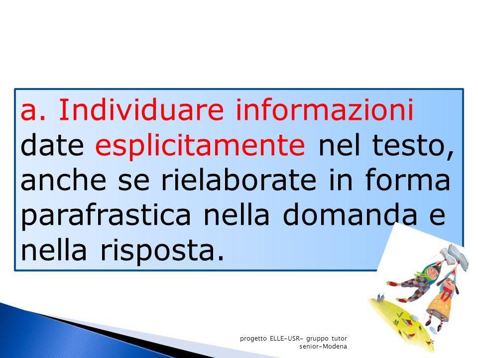 a. Individuare informazioni date esplicitamente nel testo, anche se rielaborate in forma parafrastica nella domanda e nella risposta. progetto ELLE-US