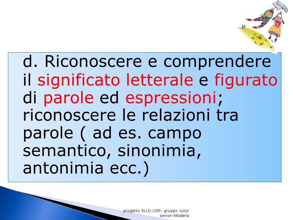 d. Riconoscere e comprendere il significato letterale e figurato di parole ed espressioni; riconoscere le relazioni tra parole ( ad es. campo semantic