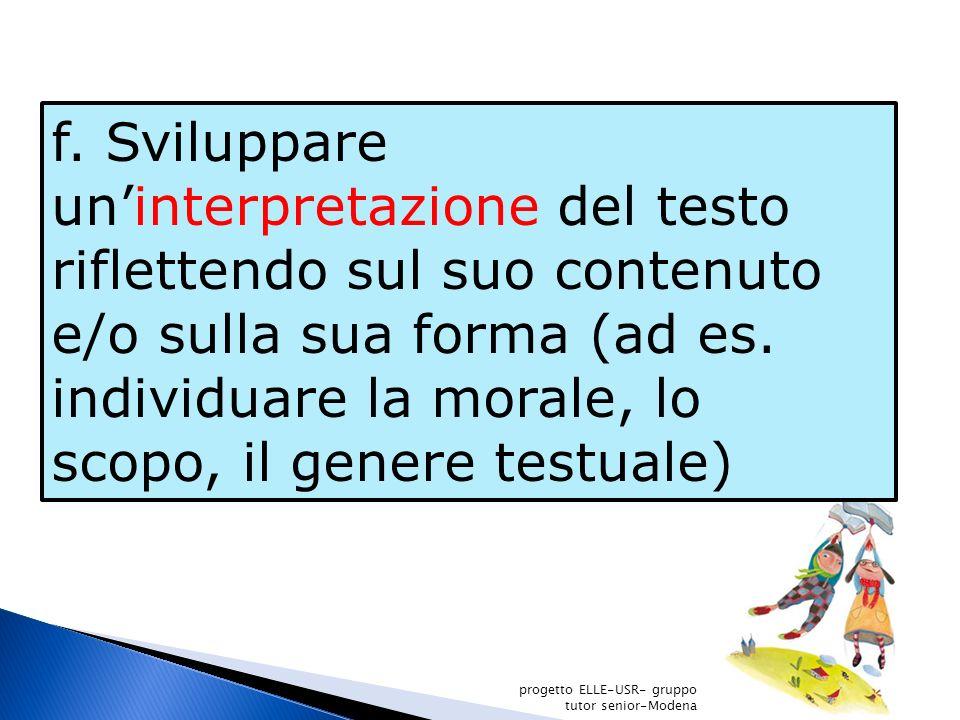 f.Sviluppare uninterpretazione del testo riflettendo sul suo contenuto e/o sulla sua forma (ad es.