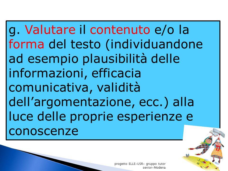 g. Valutare il contenuto e/o la forma del testo (individuandone ad esempio plausibilità delle informazioni, efficacia comunicativa, validità dellargom
