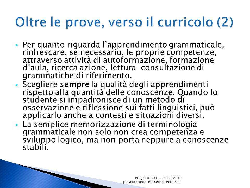 Per quanto riguarda lapprendimento grammaticale, rinfrescare, se necessario, le proprie competenze, attraverso attività di autoformazione, formazione