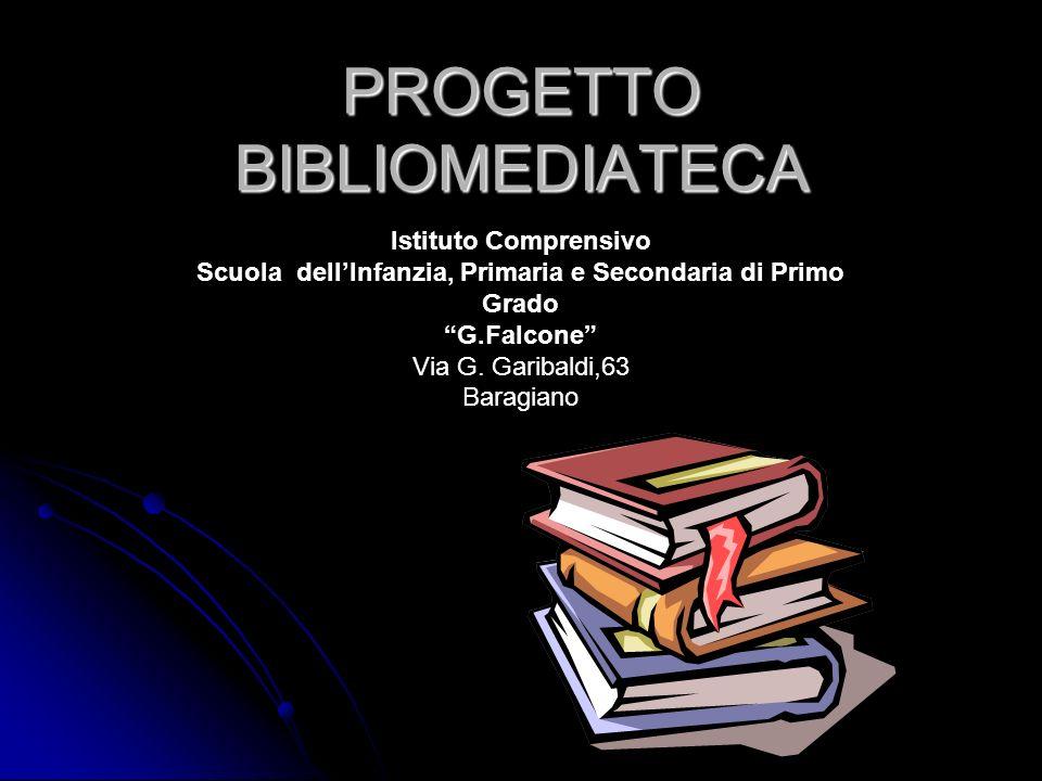 PROGETTO BIBLIOMEDIATECA Istituto Comprensivo Scuola dellInfanzia, Primaria e Secondaria di Primo Grado G.Falcone Via G. Garibaldi,63 Baragiano