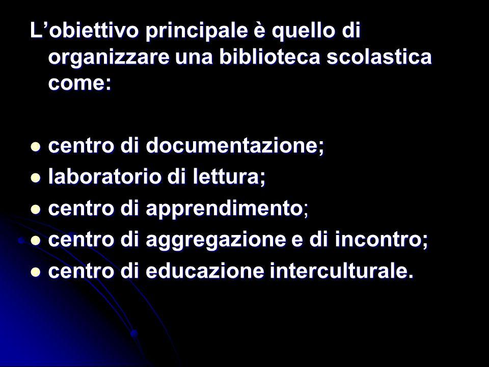 Lobiettivo principale è quello di organizzare una biblioteca scolastica come: centro di documentazione; centro di documentazione; laboratorio di lettu