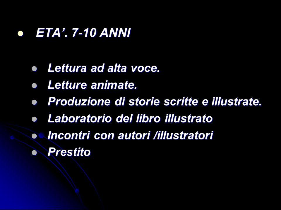 ETA. 7-10 ANNI ETA. 7-10 ANNI Lettura ad alta voce. Lettura ad alta voce. Letture animate. Letture animate. Produzione di storie scritte e illustrate.