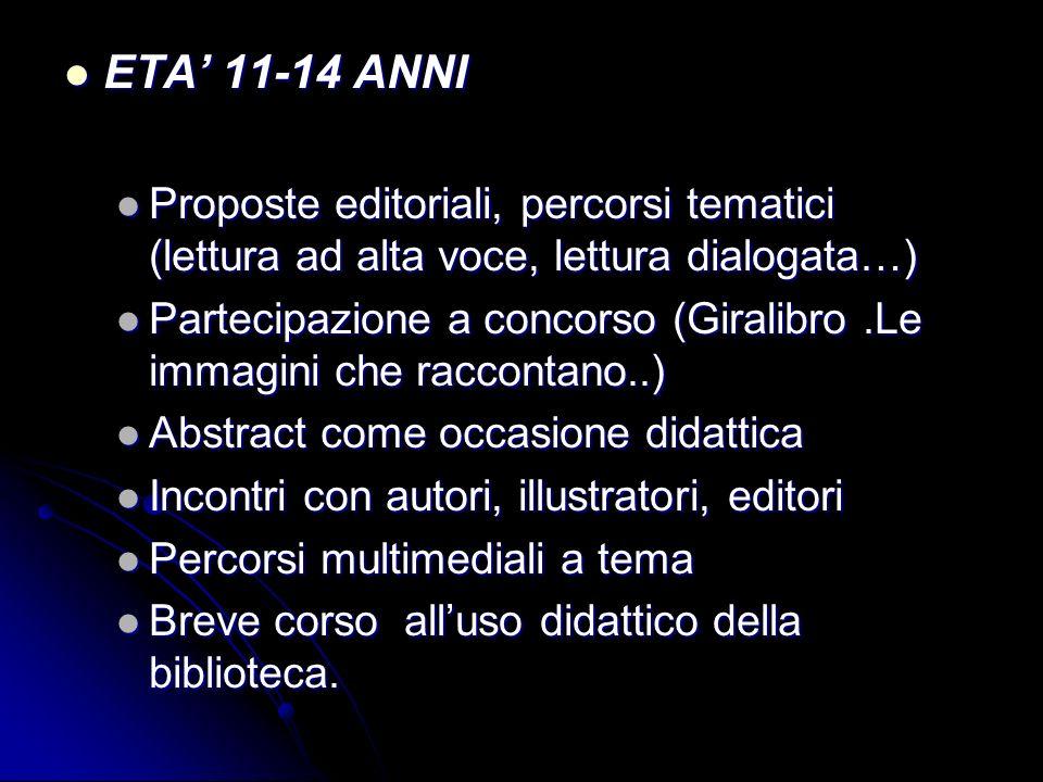 ETA 11-14 ANNI ETA 11-14 ANNI Proposte editoriali, percorsi tematici (lettura ad alta voce, lettura dialogata…) Proposte editoriali, percorsi tematici