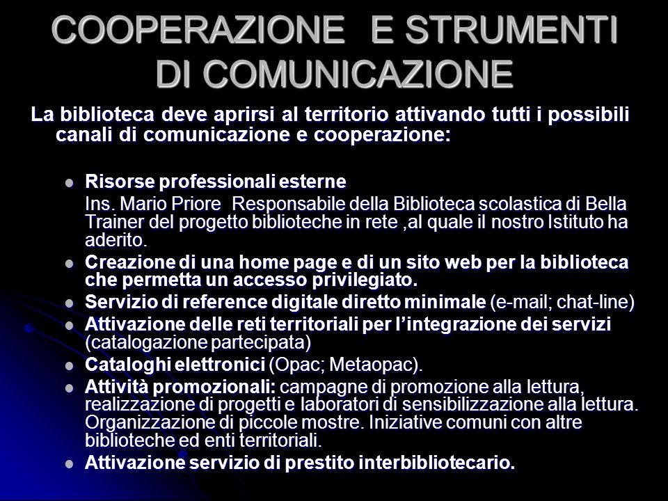COOPERAZIONE E STRUMENTI DI COMUNICAZIONE La biblioteca deve aprirsi al territorio attivando tutti i possibili canali di comunicazione e cooperazione: