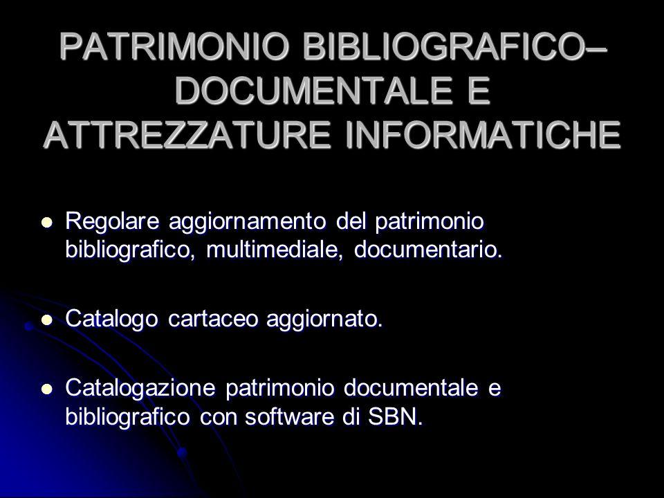 PATRIMONIO BIBLIOGRAFICO– DOCUMENTALE E ATTREZZATURE INFORMATICHE Regolare aggiornamento del patrimonio bibliografico, multimediale, documentario. Reg