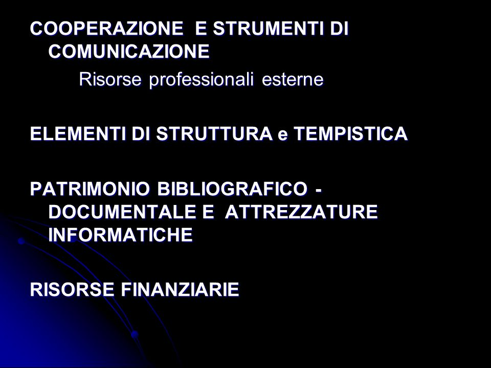 COOPERAZIONE E STRUMENTI DI COMUNICAZIONE Risorse professionali esterne ELEMENTI DI STRUTTURA e TEMPISTICA PATRIMONIO BIBLIOGRAFICO - DOCUMENTALE E AT