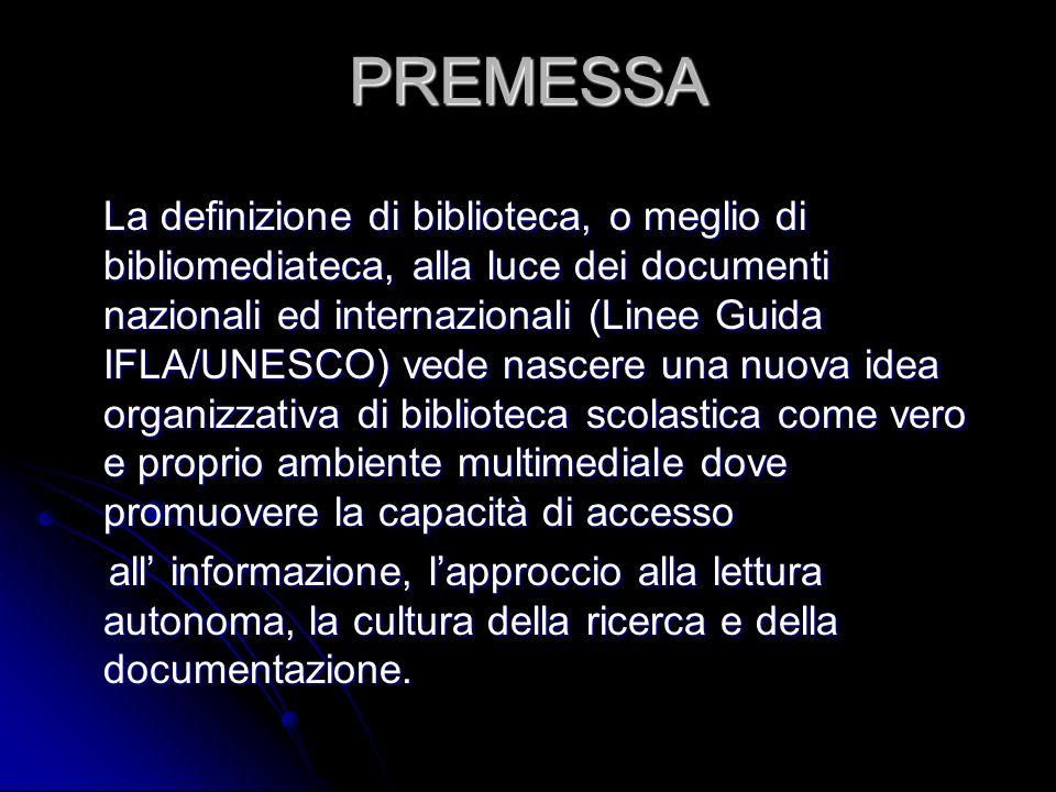 PREMESSA La definizione di biblioteca, o meglio di bibliomediateca, alla luce dei documenti nazionali ed internazionali (Linee Guida IFLA/UNESCO) vede